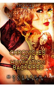 Chronicles of a Humilation Backfired - Season One, by Moctezuma Johnson: Free Erotic Romance, Instafreebie Erotica