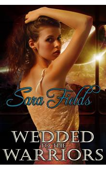 Wedded to the Warriors, by Sara Fields: Free Erotic Romance, Instafreebie Erotica