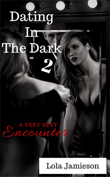 Dating in the Dark 2, by Lola Jamieson: Free Erotic Romance, Instafreebie Erotica