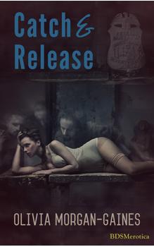 Catch & Release, by Olivia Morgan-Gaines: Free Erotic Romance, Instafreebie Erotica